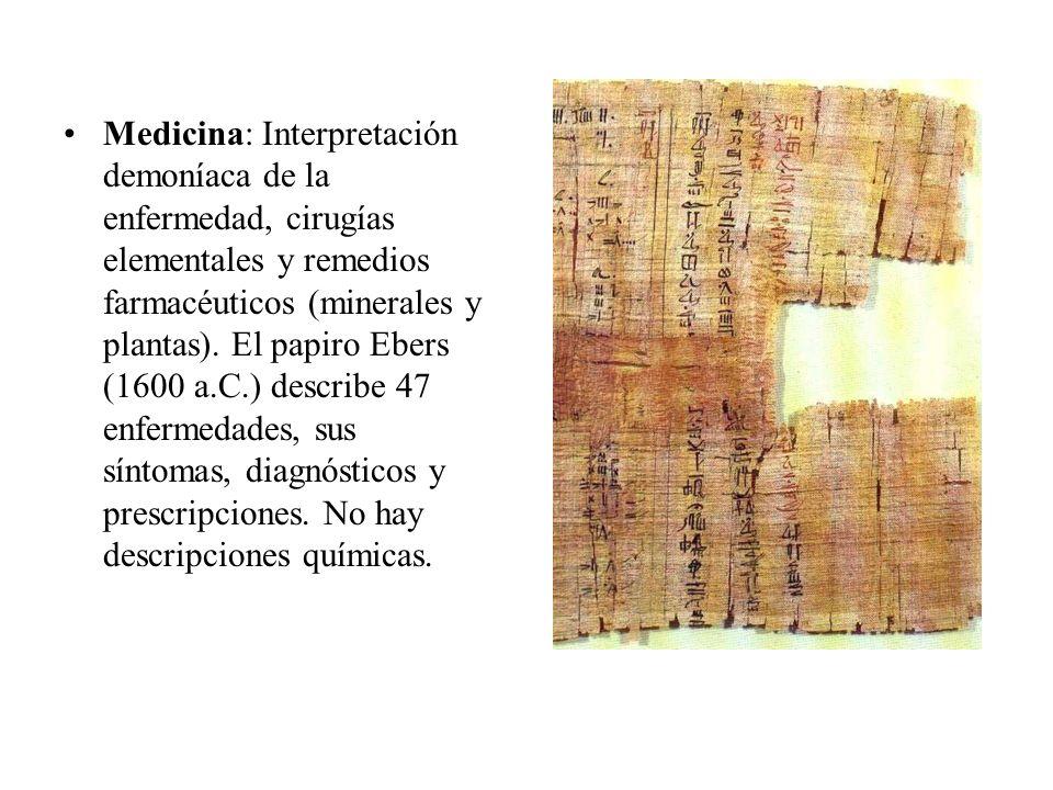 Medicina: Interpretación demoníaca de la enfermedad, cirugías elementales y remedios farmacéuticos (minerales y plantas).