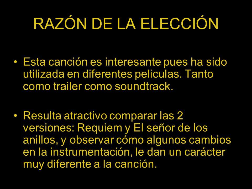 RAZÓN DE LA ELECCIÓN Esta canción es interesante pues ha sido utilizada en diferentes peliculas. Tanto como trailer como soundtrack.