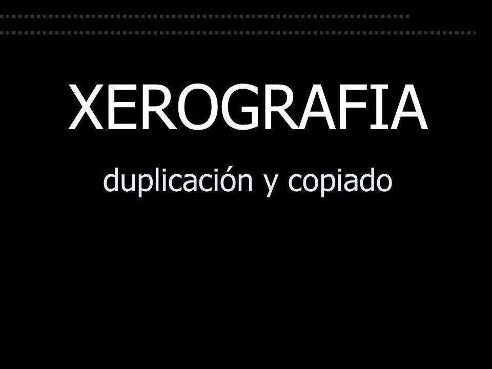 XEROGRAFIA duplicación y copiado
