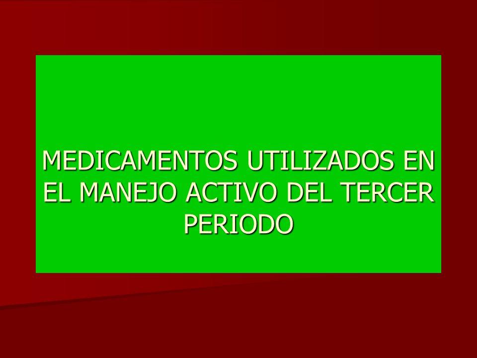 MEDICAMENTOS UTILIZADOS EN EL MANEJO ACTIVO DEL TERCER PERIODO