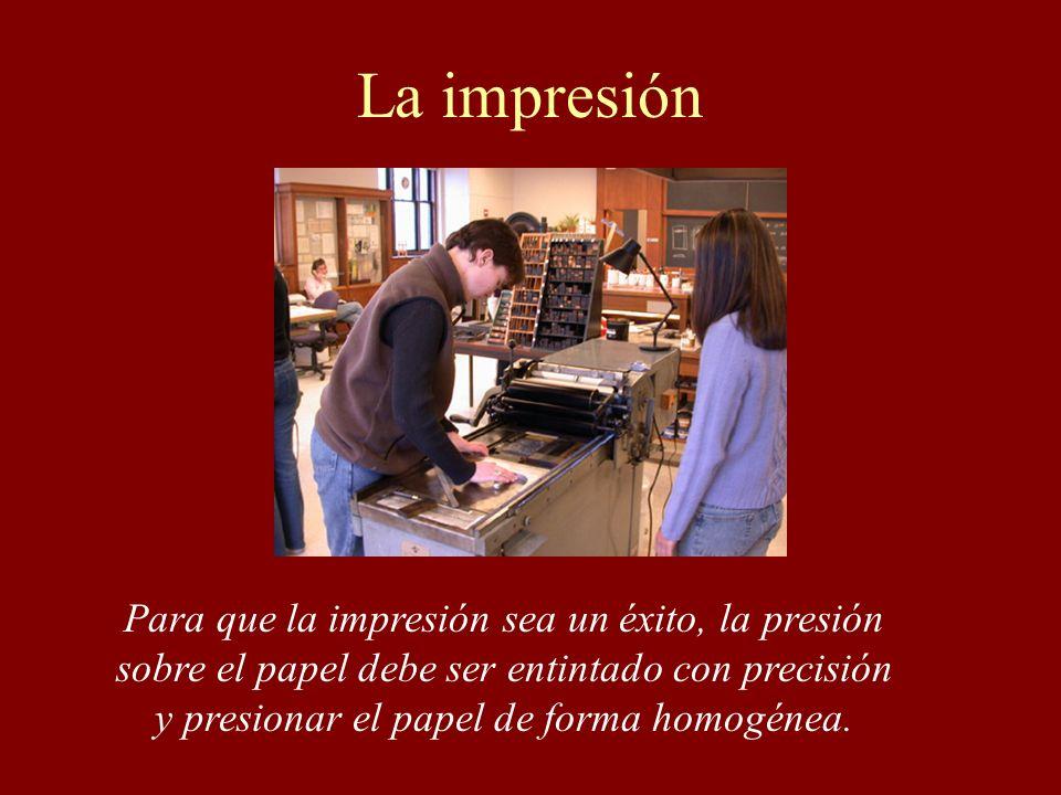 La impresiónPara que la impresión sea un éxito, la presión sobre el papel debe ser entintado con precisión y presionar el papel de forma homogénea.
