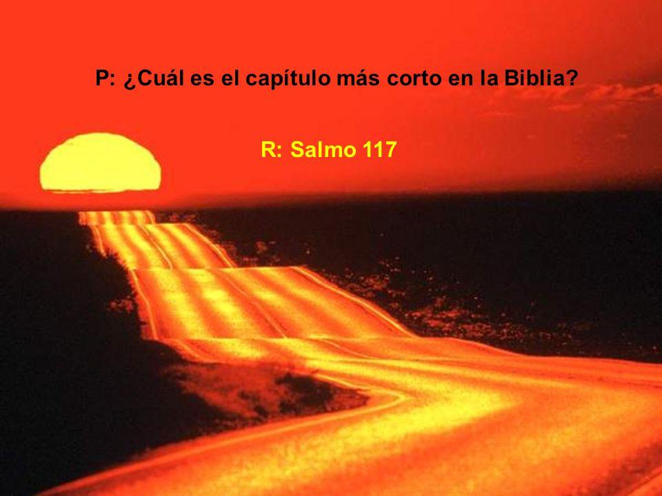 P: ¿Cuál es el capítulo más corto en la Biblia