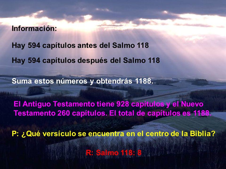 Información: Hay 594 capítulos antes del Salmo 118. Hay 594 capítulos después del Salmo 118. Suma estos números y obtendrás 1188.