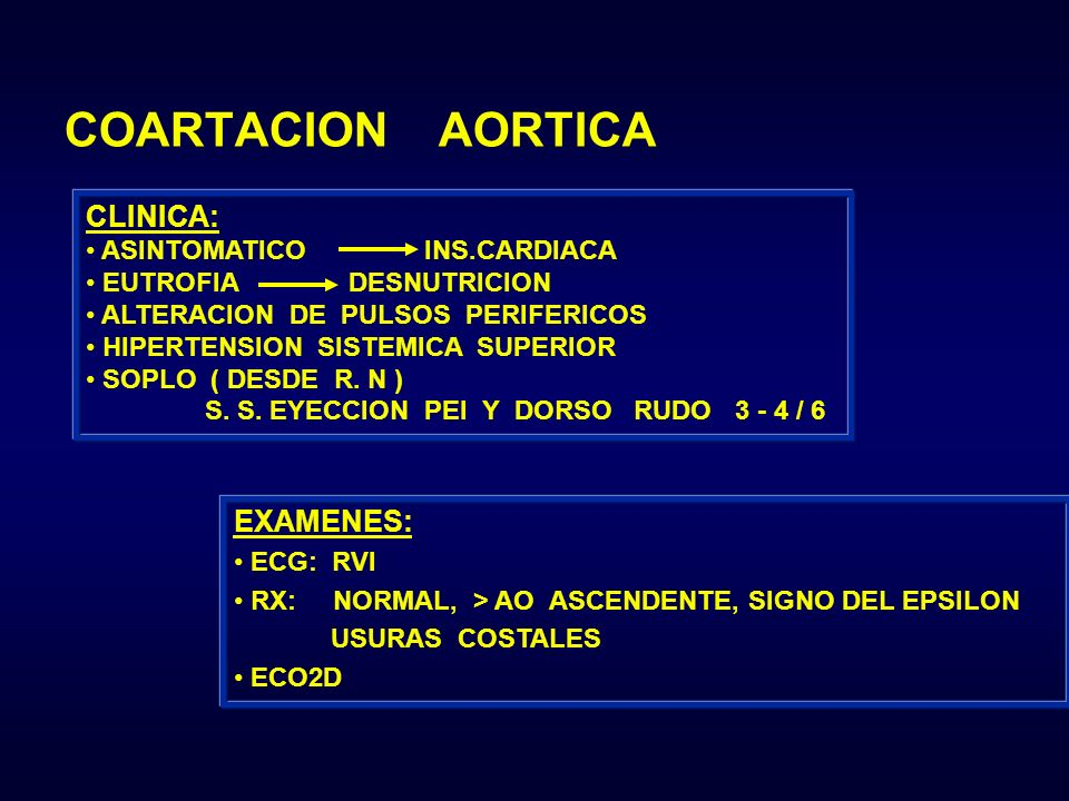 COARTACION AORTICA CLINICA: EXAMENES: ASINTOMATICO INS.CARDIACA