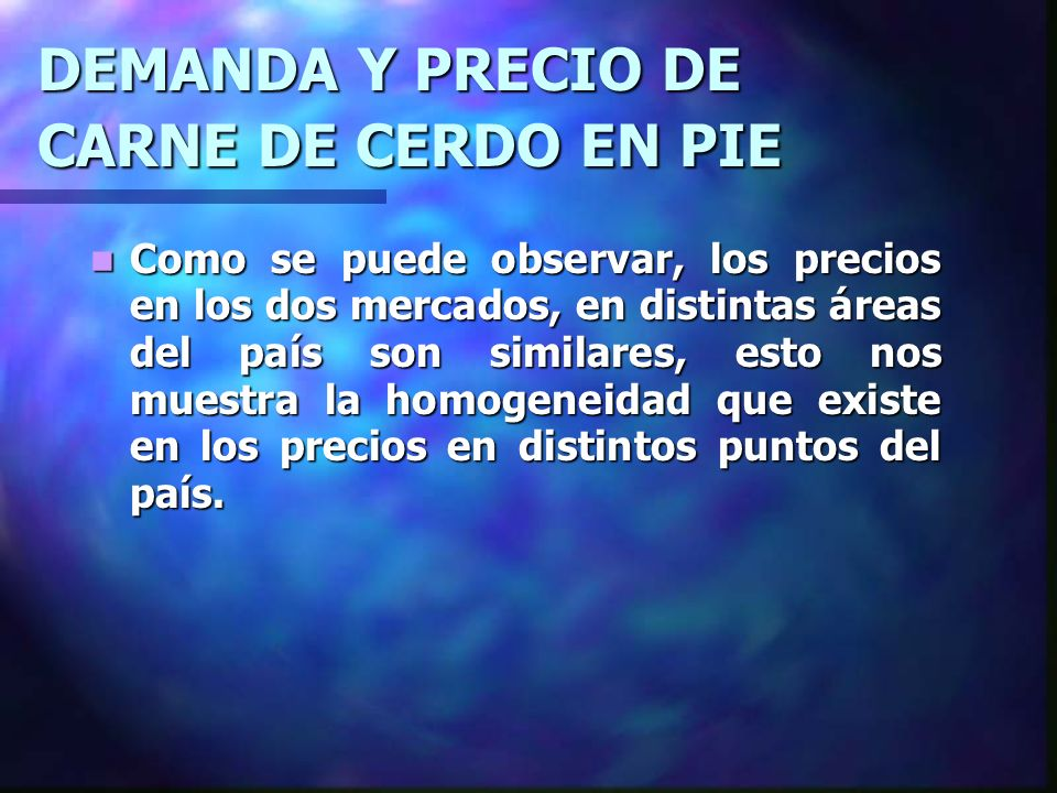 DEMANDA Y PRECIO DE CARNE DE CERDO EN PIE