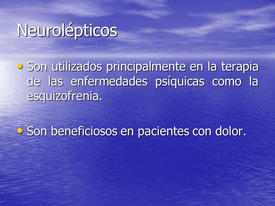Neurolépticos Son utilizados principalmente en la terapia de las enfermedades psíquicas como la esquizofrenia.