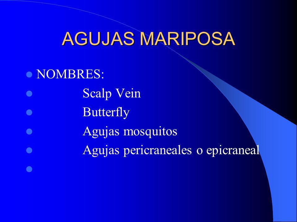 AGUJAS MARIPOSA NOMBRES: Scalp Vein Butterfly Agujas mosquitos