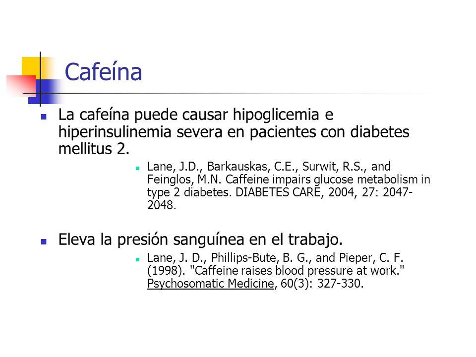 CafeínaLa cafeína puede causar hipoglicemia e hiperinsulinemia severa en pacientes con diabetes mellitus 2.