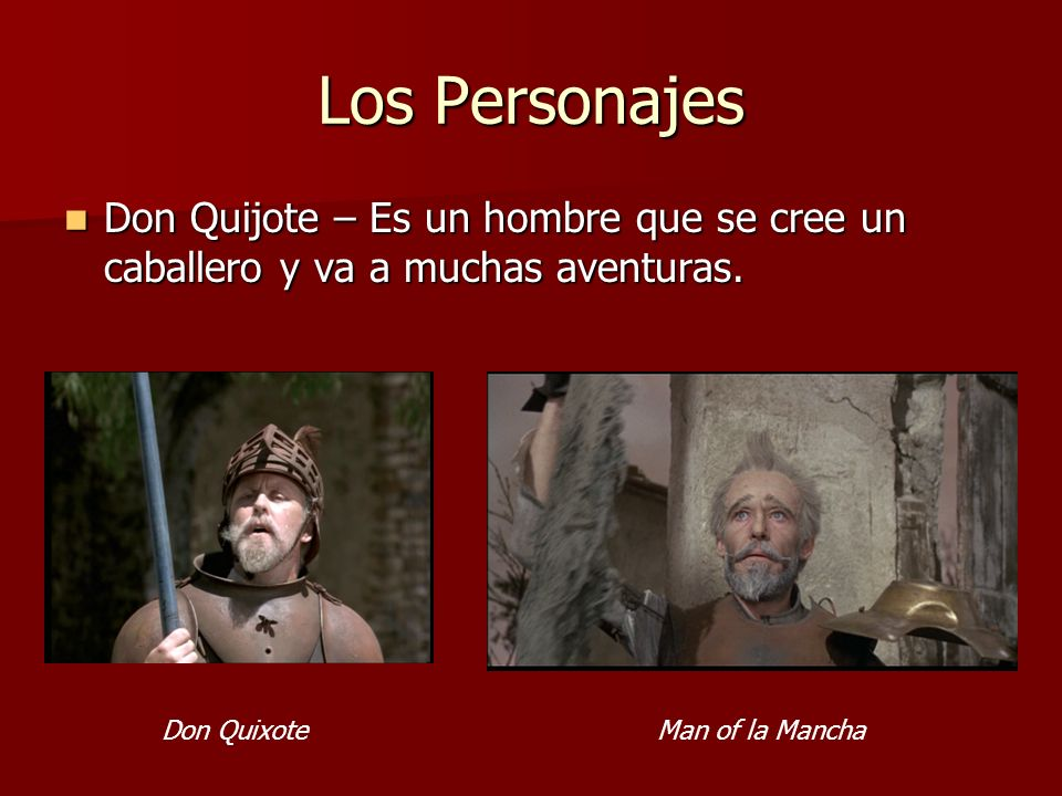 Los Personajes Don Quijote – Es un hombre que se cree un caballero y va a muchas aventuras. Don Quixote.