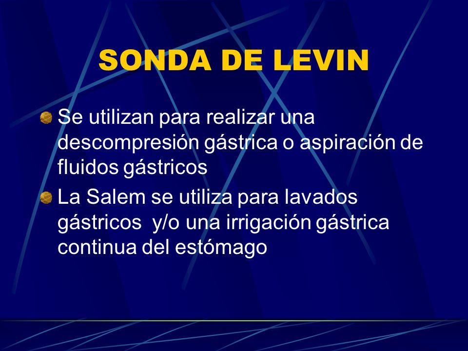 SONDA DE LEVIN Se utilizan para realizar una descompresión gástrica o aspiración de fluidos gástricos.