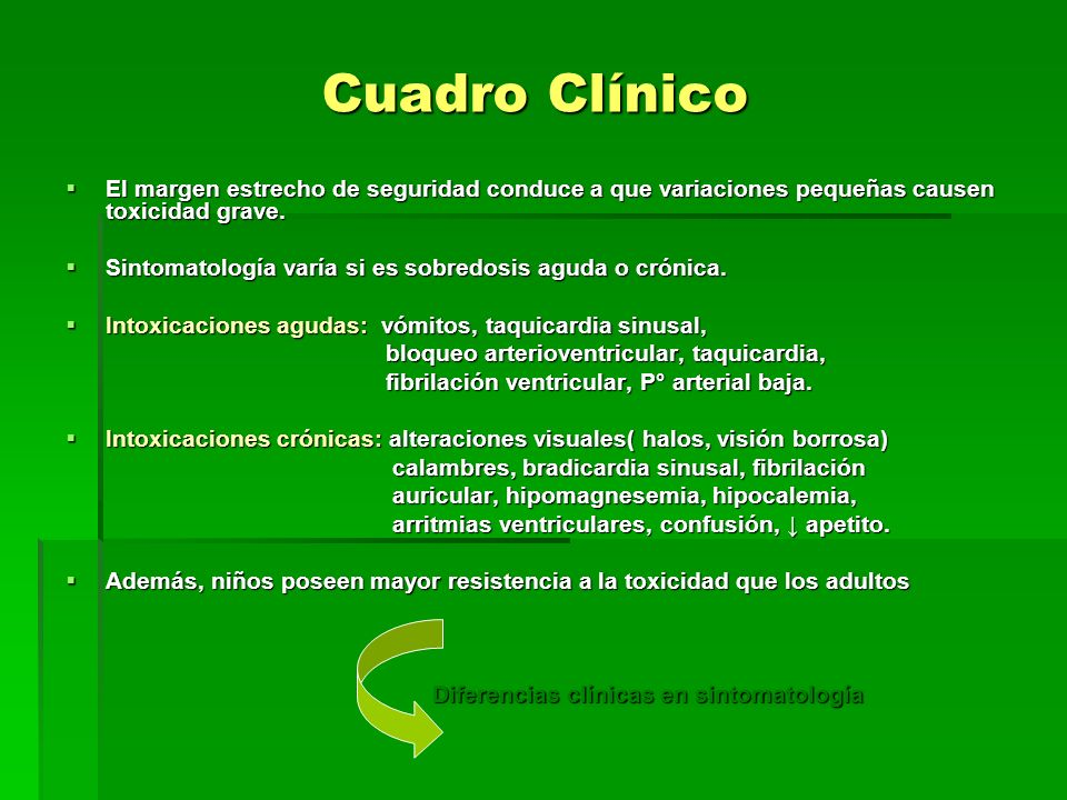 Cuadro Clínico El margen estrecho de seguridad conduce a que variaciones pequeñas causen toxicidad grave.