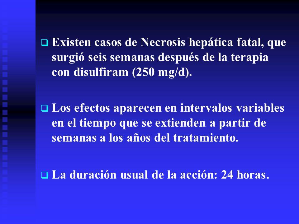 Existen casos de Necrosis hepática fatal, que surgió seis semanas después de la terapia con disulfiram (250 mg/d).