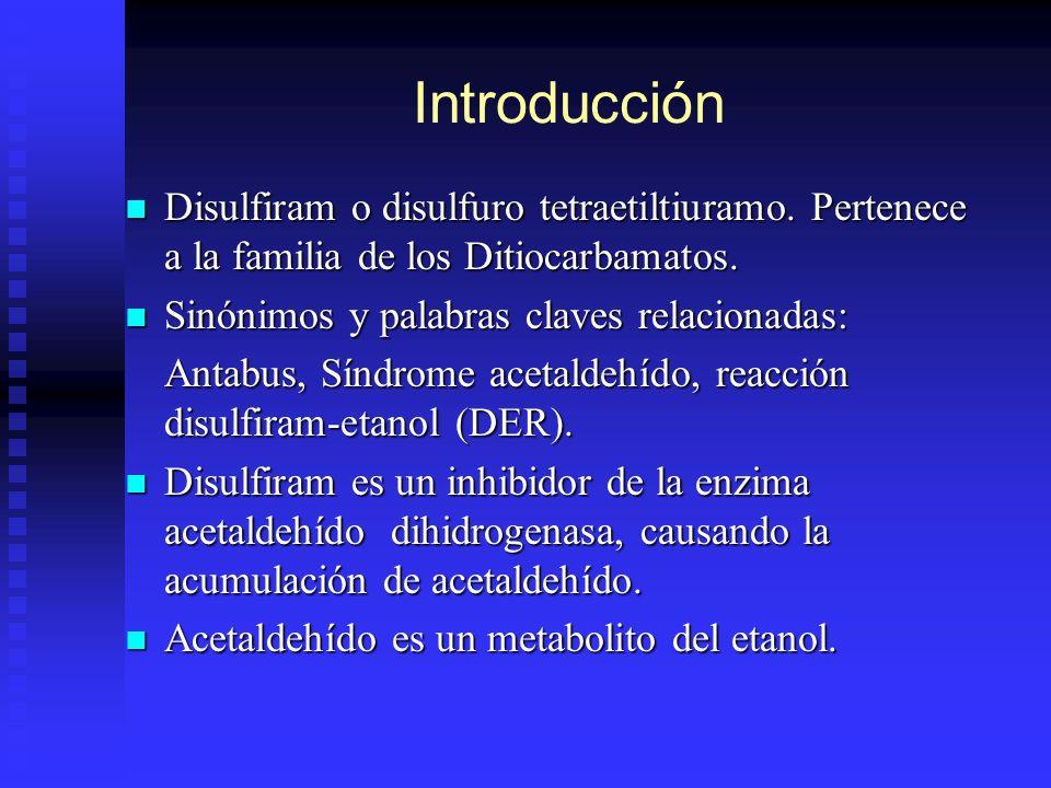 Introducción Disulfiram o disulfuro tetraetiltiuramo. Pertenece a la familia de los Ditiocarbamatos.