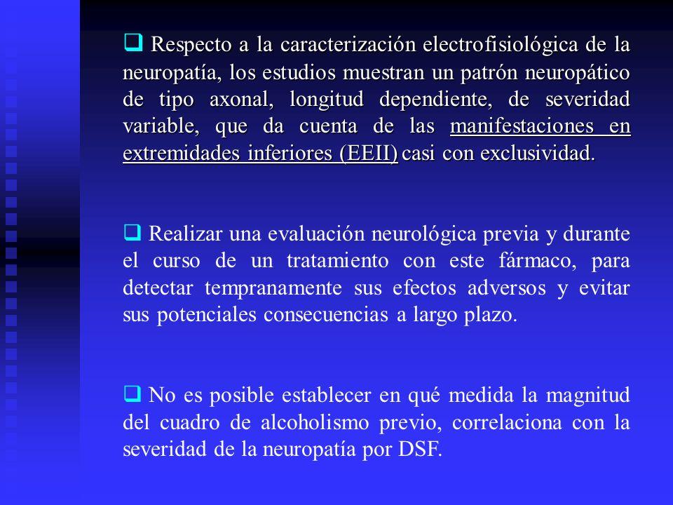 Respecto a la caracterización electrofisiológica de la neuropatía, los estudios muestran un patrón neuropático de tipo axonal, longitud dependiente, de severidad variable, que da cuenta de las manifestaciones en extremidades inferiores (EEII) casi con exclusividad.