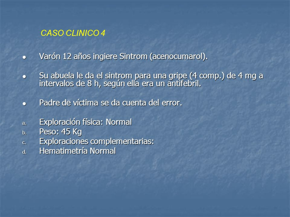 CASO CLINICO 4 Varón 12 años ingiere Sintrom (acenocumarol).