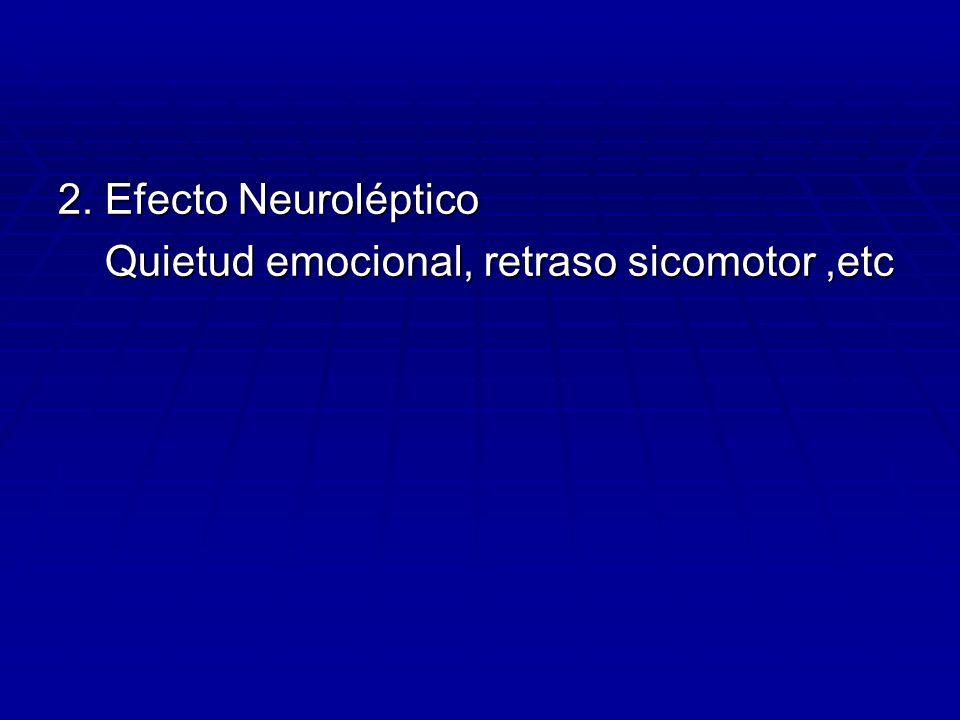 2. Efecto Neuroléptico Quietud emocional, retraso sicomotor ,etc