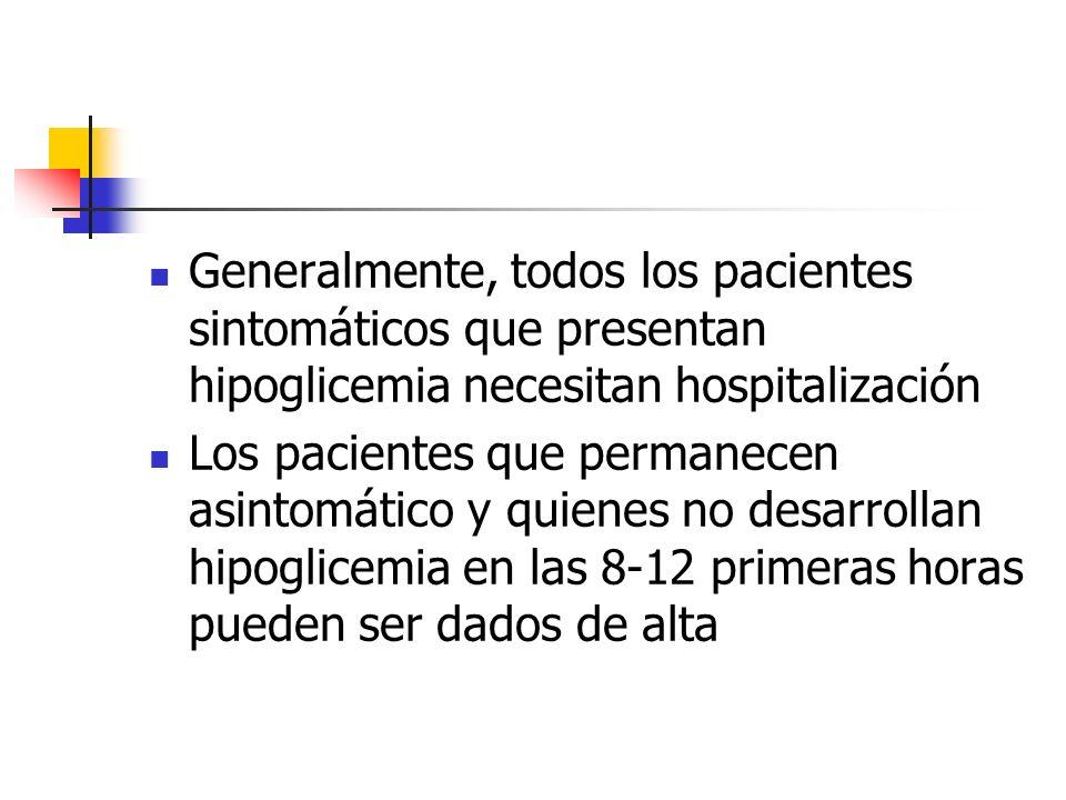 Generalmente, todos los pacientes sintomáticos que presentan hipoglicemia necesitan hospitalización