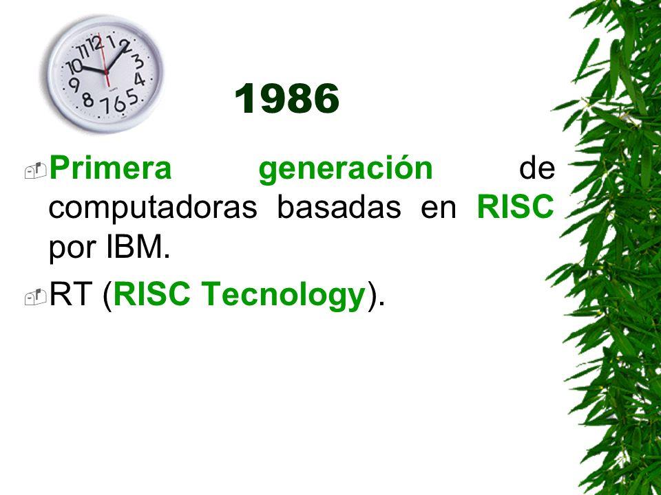 1986 Primera generación de computadoras basadas en RISC por IBM.