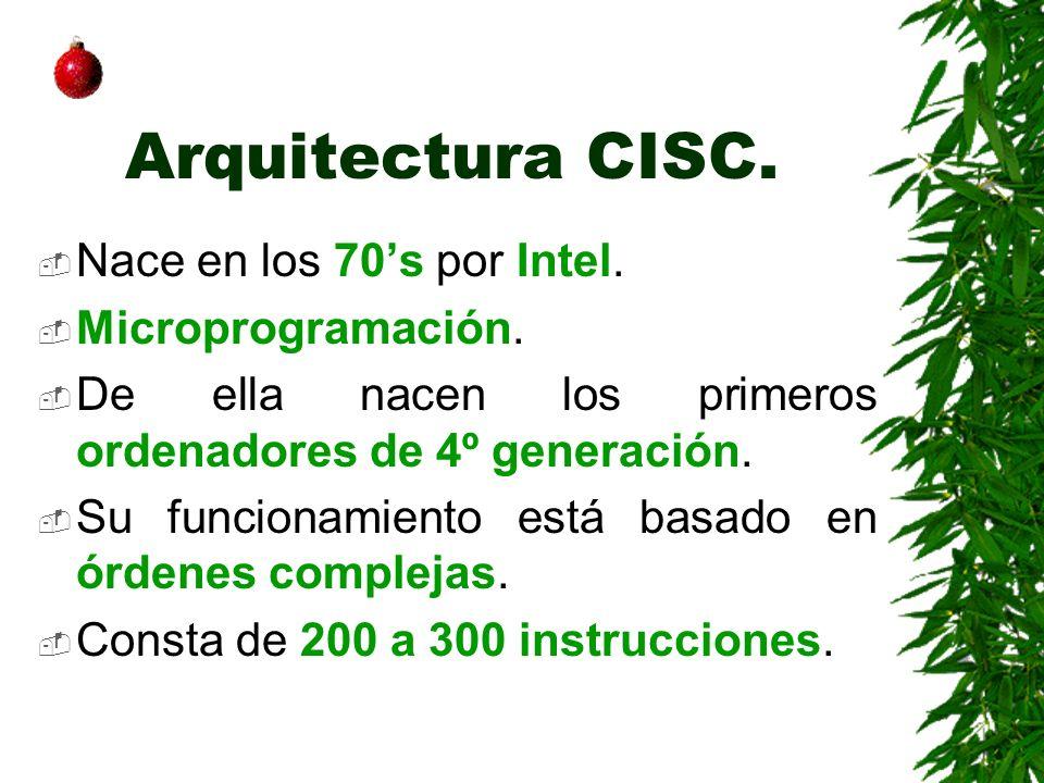 Arquitectura CISC. Nace en los 70's por Intel. Microprogramación.