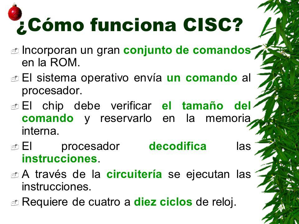 ¿Cómo funciona CISC Incorporan un gran conjunto de comandos en la ROM. El sistema operativo envía un comando al procesador.