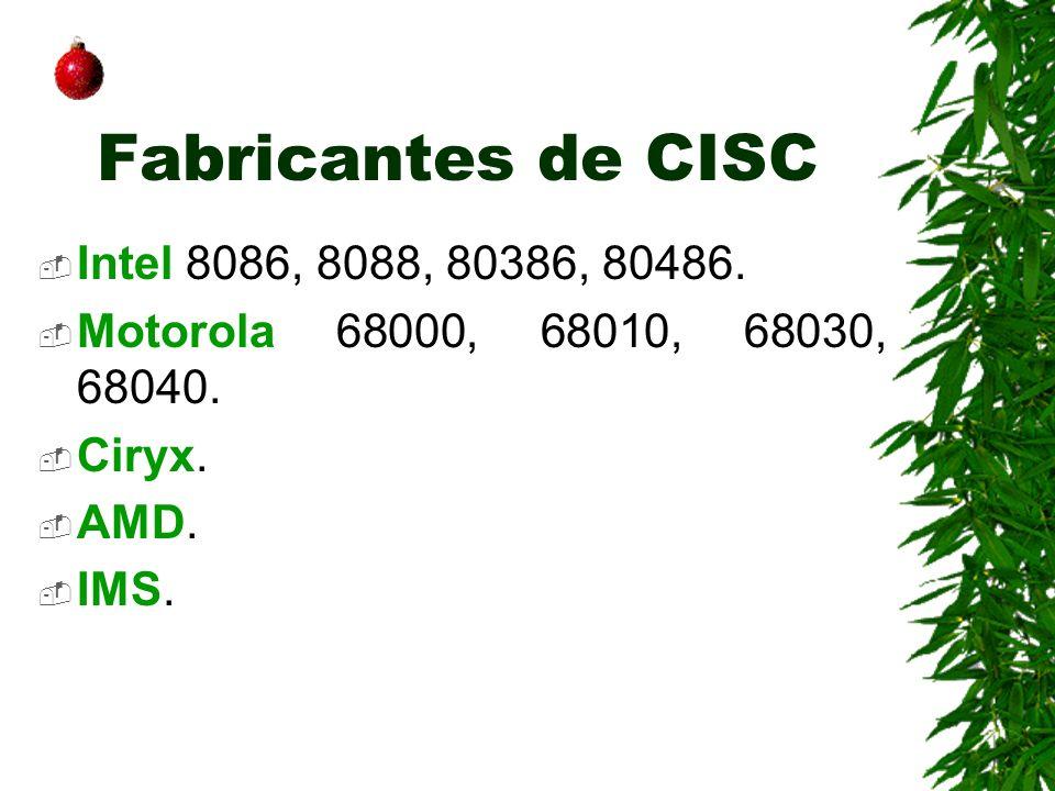 Fabricantes de CISC Intel 8086, 8088, 80386, 80486.