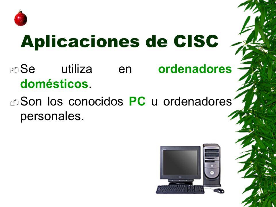 Aplicaciones de CISC Se utiliza en ordenadores domésticos.