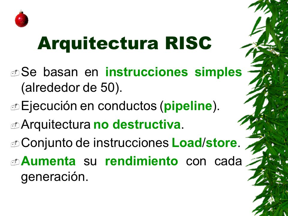 Arquitectura RISC Se basan en instrucciones simples (alrededor de 50).