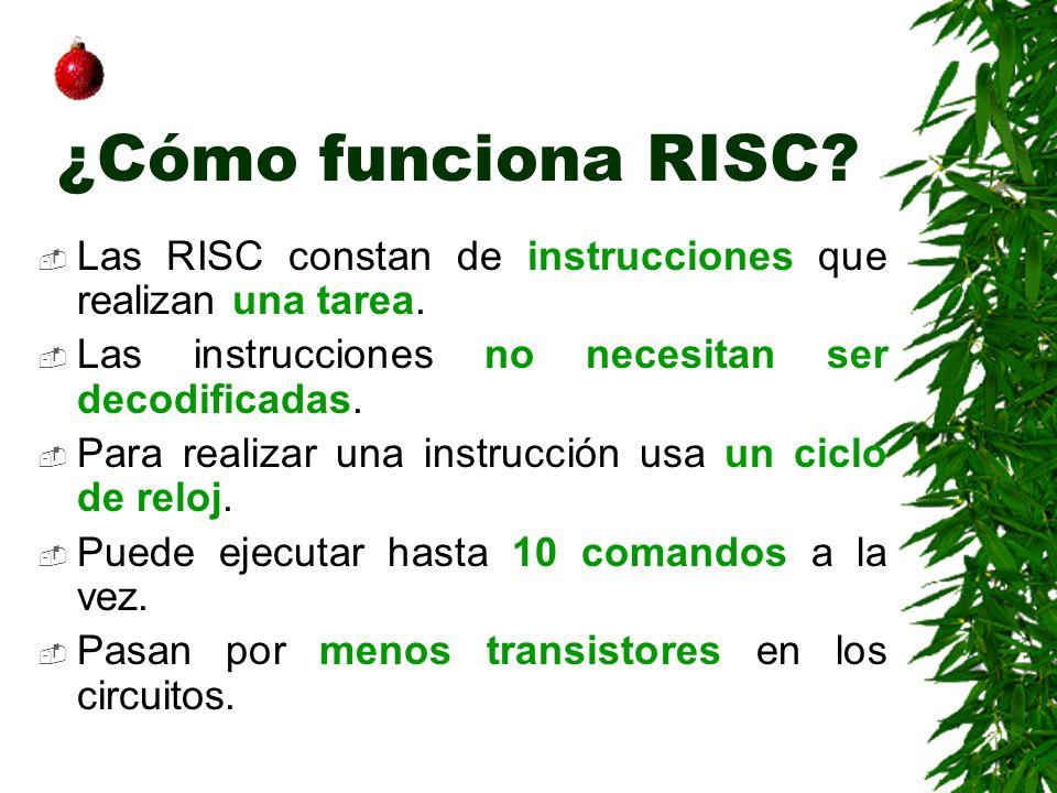 ¿Cómo funciona RISC Las RISC constan de instrucciones que realizan una tarea. Las instrucciones no necesitan ser decodificadas.
