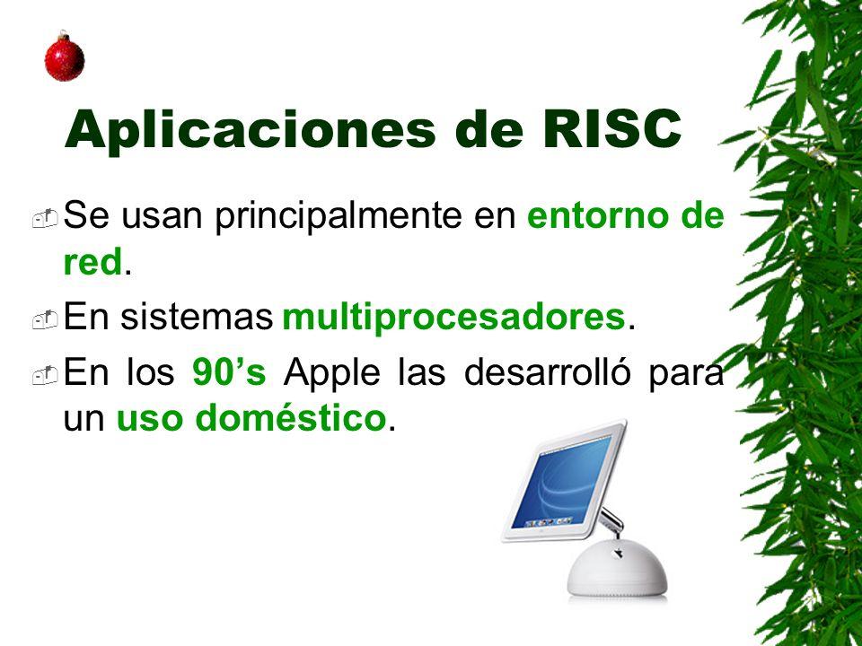 Aplicaciones de RISC Se usan principalmente en entorno de red.