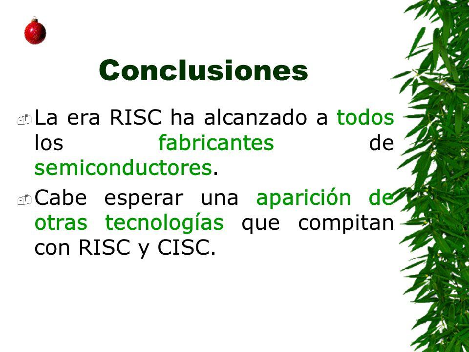 Conclusiones La era RISC ha alcanzado a todos los fabricantes de semiconductores.
