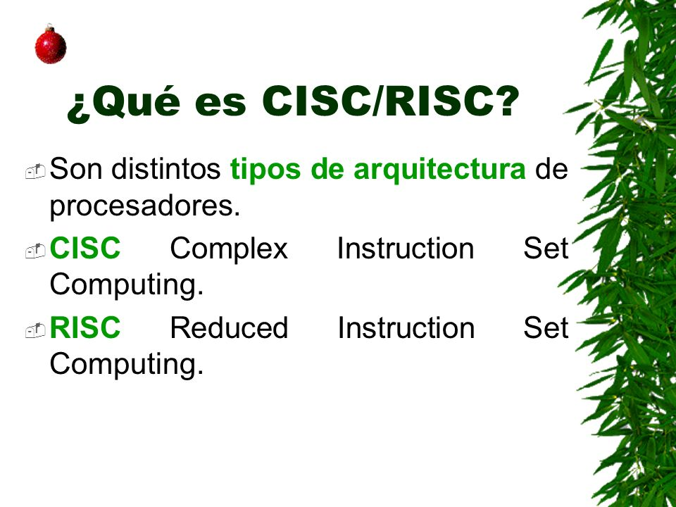 ¿Qué es CISC/RISC Son distintos tipos de arquitectura de procesadores. CISC Complex Instruction Set Computing.