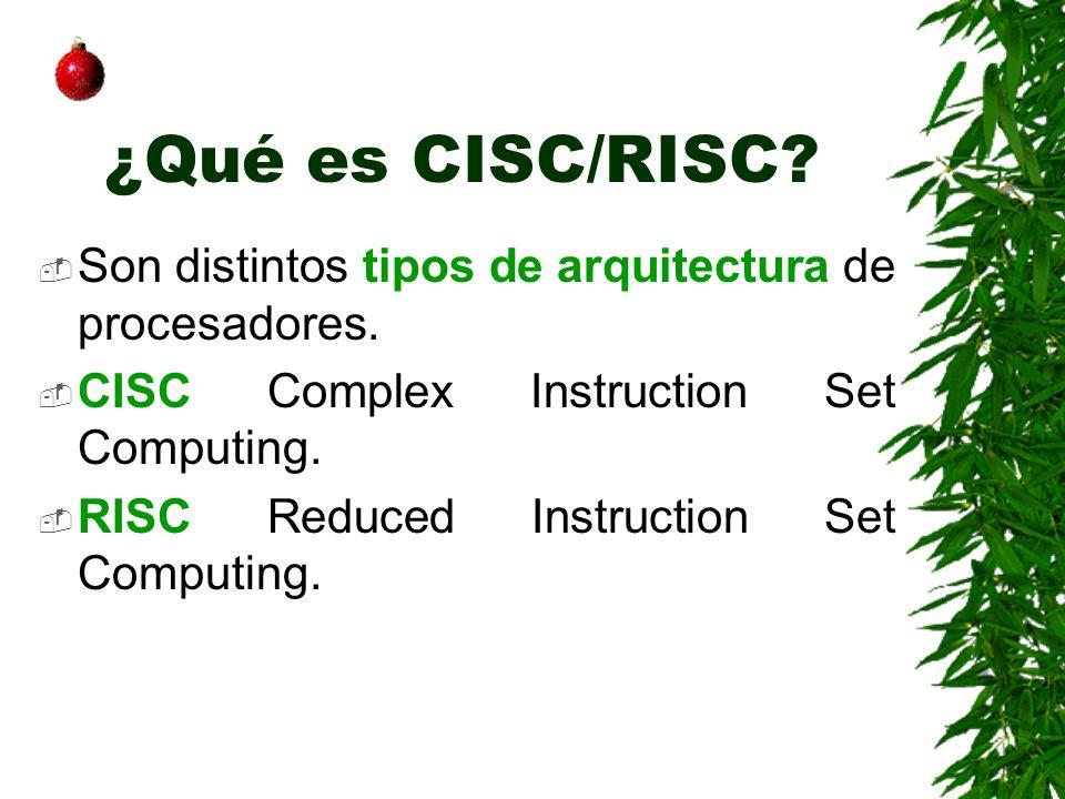 ¿Qué es CISC/RISC Son distintos tipos de arquitectura de procesadores. CISC Complex Instruction Set Computing.