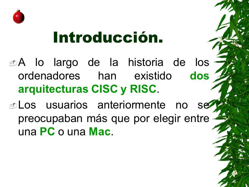 Introducción. A lo largo de la historia de los ordenadores han existido dos arquitecturas CISC y RISC.