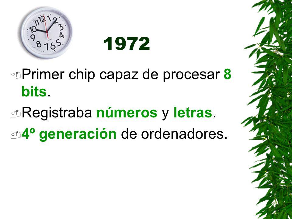 1972 Primer chip capaz de procesar 8 bits.
