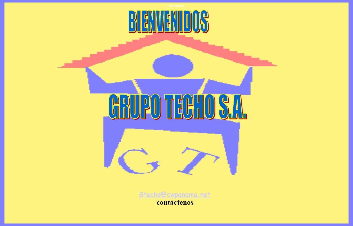 GRUPO TECHO S.A. BIENVENIDOS contáctenos Gtecho@cwpanama.net