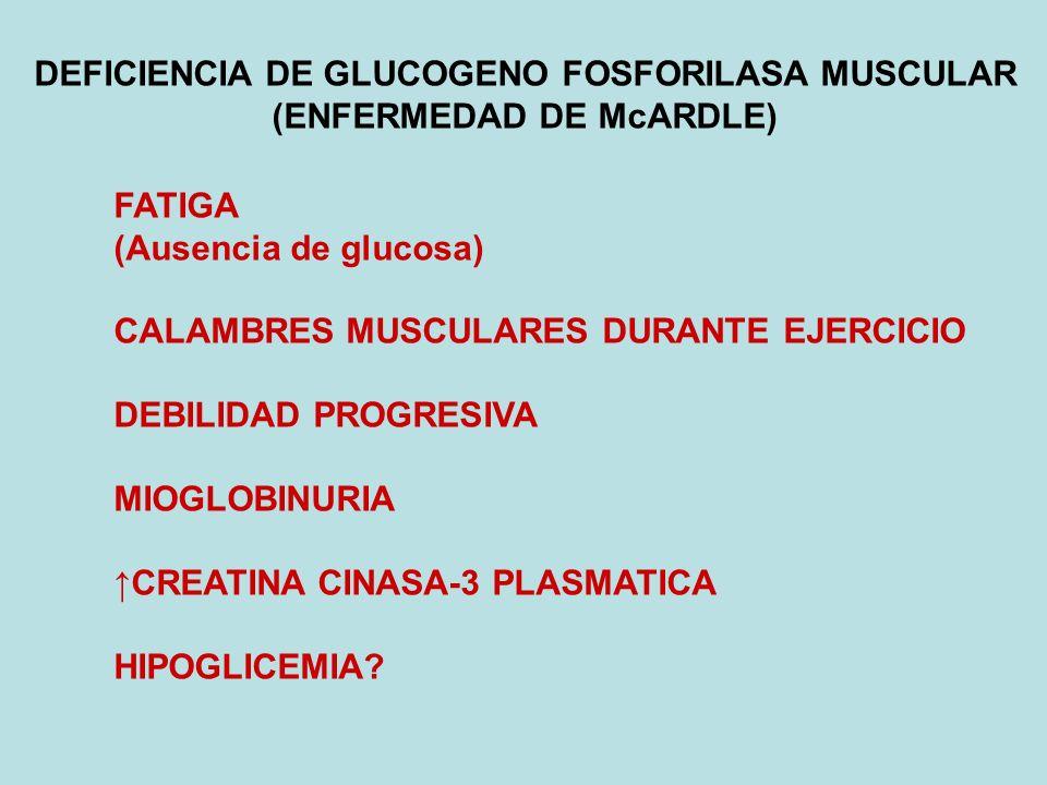 DEFICIENCIA DE GLUCOGENO FOSFORILASA MUSCULAR (ENFERMEDAD DE McARDLE)