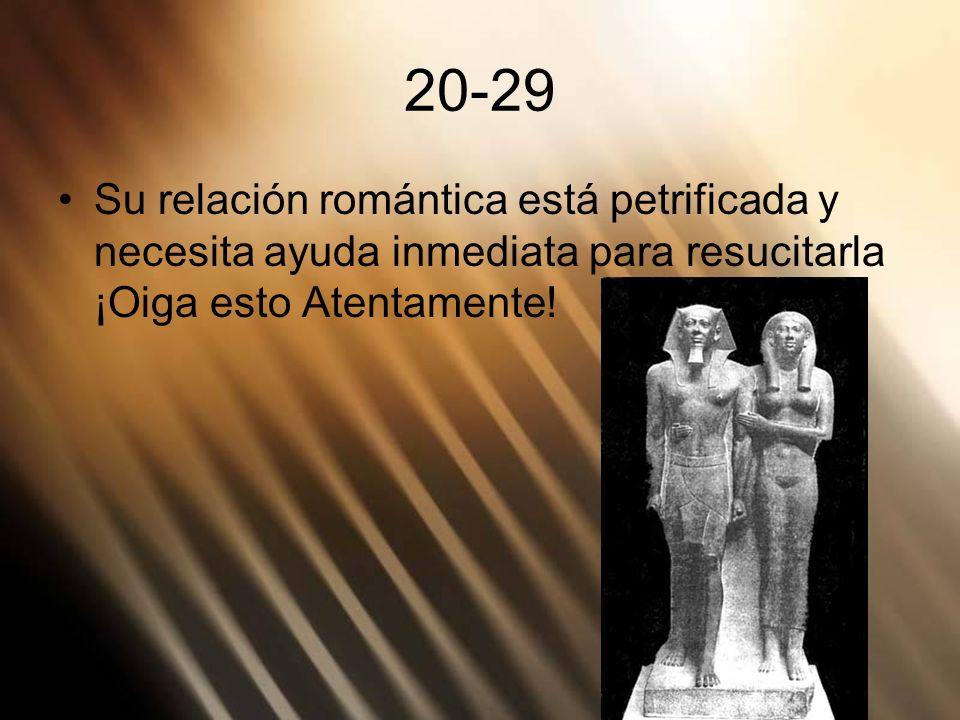 20-29 Su relación romántica está petrificada y necesita ayuda inmediata para resucitarla ¡Oiga esto Atentamente!