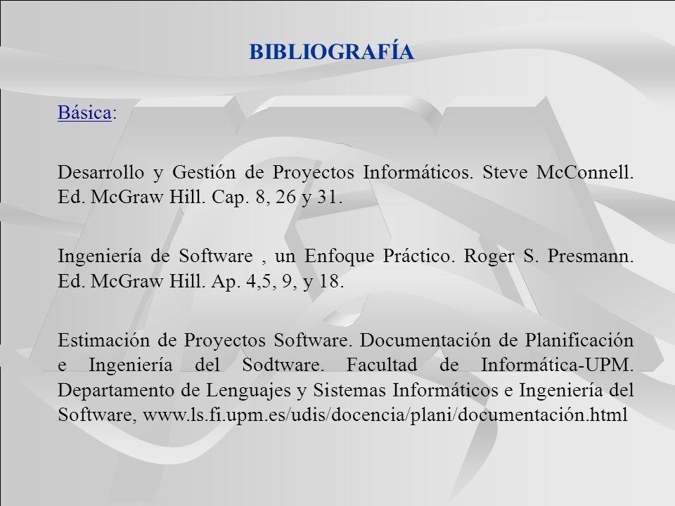 BIBLIOGRAFÍA Básica: Desarrollo y Gestión de Proyectos Informáticos. Steve McConnell. Ed. McGraw Hill. Cap. 8, 26 y 31.