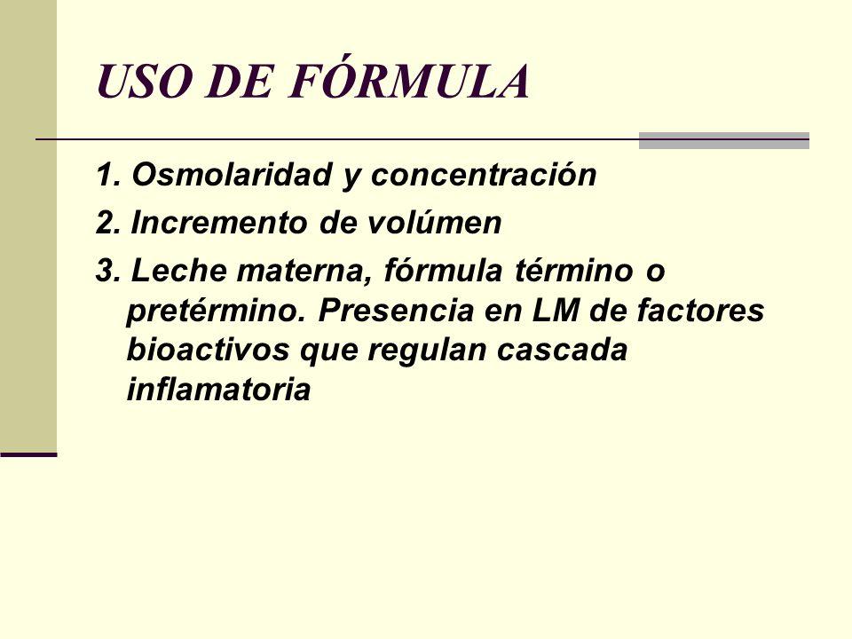USO DE FÓRMULA 1. Osmolaridad y concentración 2. Incremento de volúmen