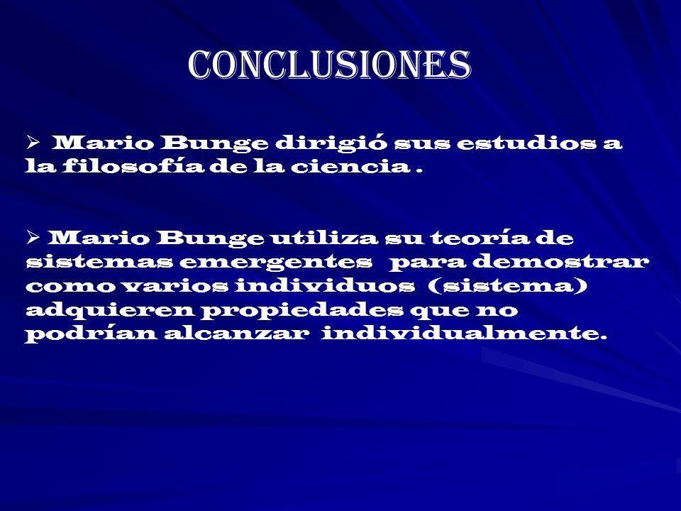Conclusiones Mario Bunge dirigió sus estudios a la filosofía de la ciencia .
