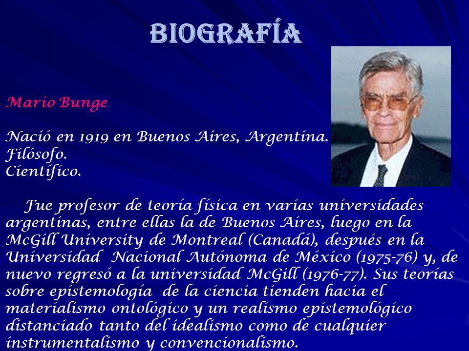 BIOGRAFÍA Mario Bunge Nació en 1919 en Buenos Aires, Argentina.