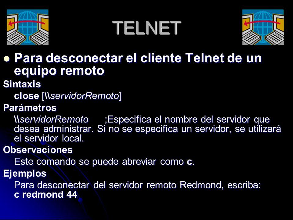 TELNET Para desconectar el cliente Telnet de un equipo remoto Sintaxis