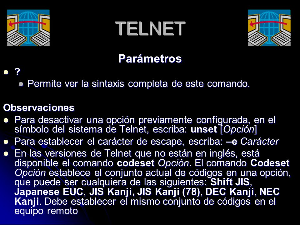 TELNET Parámetros Permite ver la sintaxis completa de este comando.