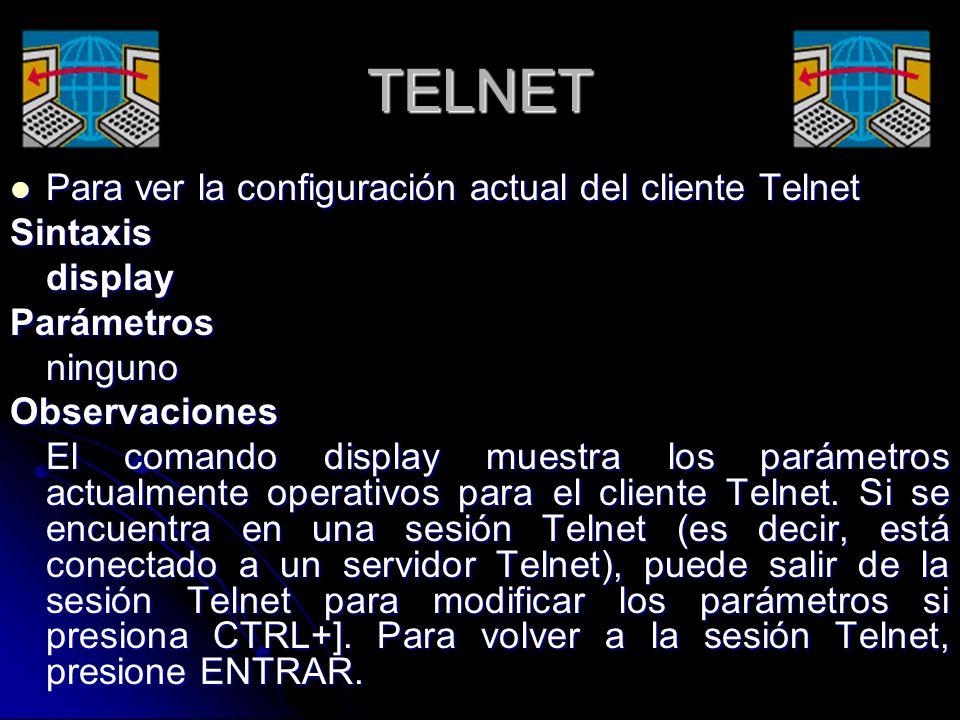 TELNET Para ver la configuración actual del cliente Telnet Sintaxis