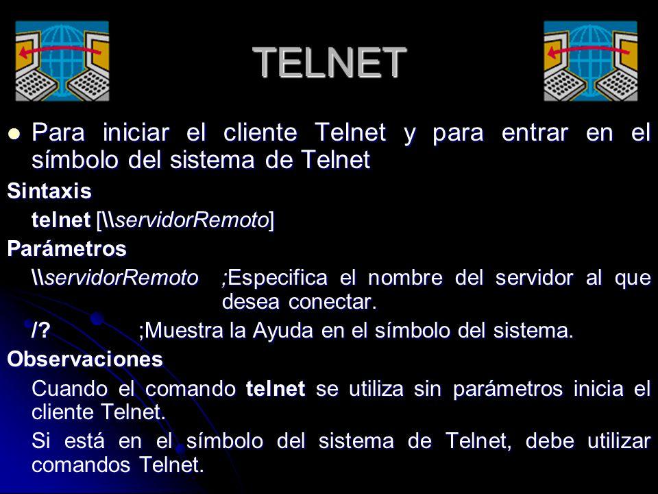 TELNET Para iniciar el cliente Telnet y para entrar en el símbolo del sistema de Telnet. Sintaxis.