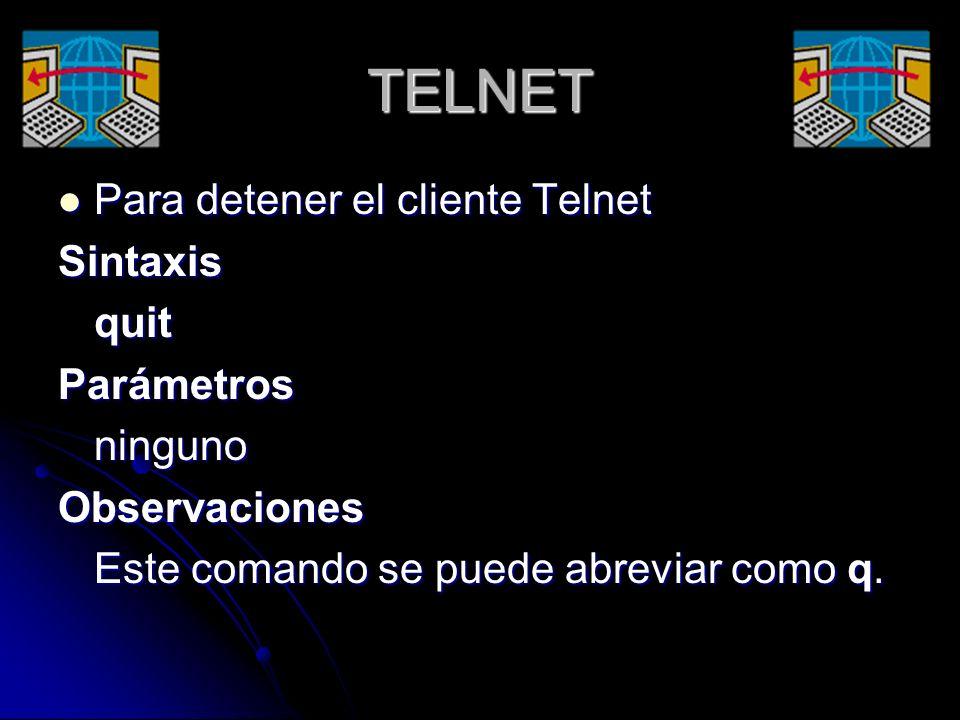TELNET Para detener el cliente Telnet Sintaxis quit Parámetros ninguno