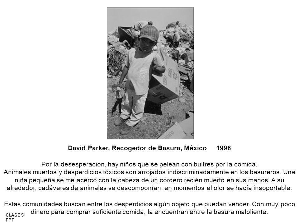 David Parker, Recogedor de Basura, México 1996 Por la desesperación, hay niños que se pelean con buitres por la comida.
