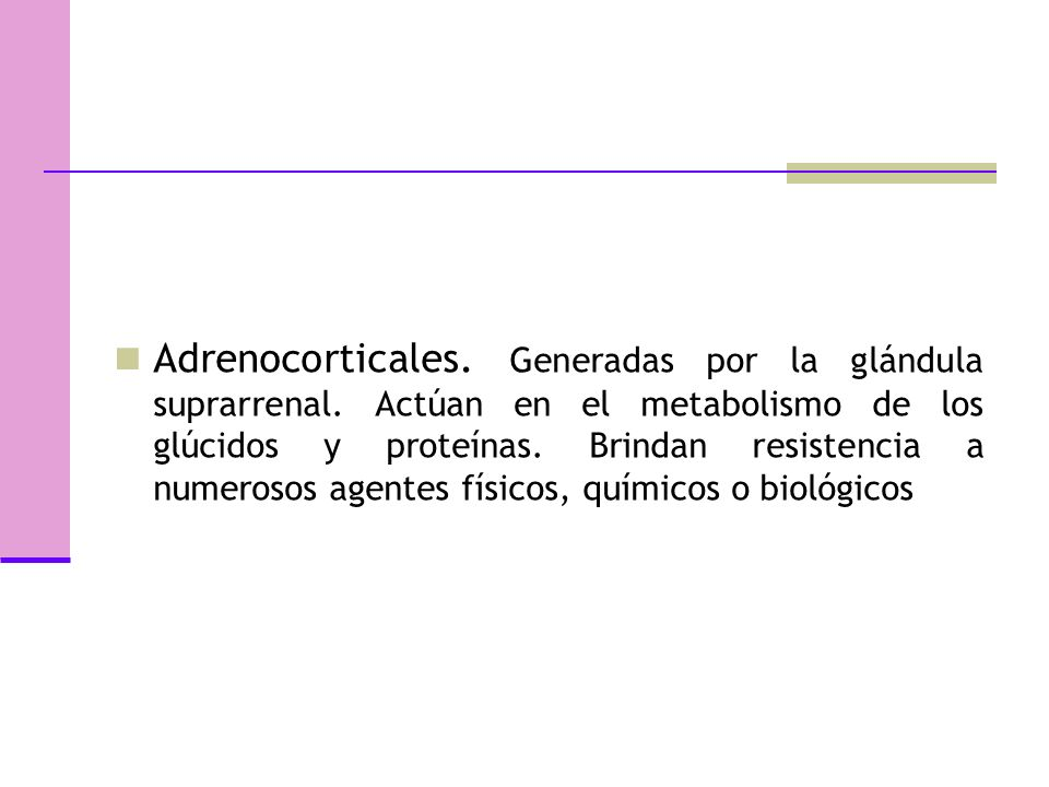 Adrenocorticales. Generadas por la glándula suprarrenal