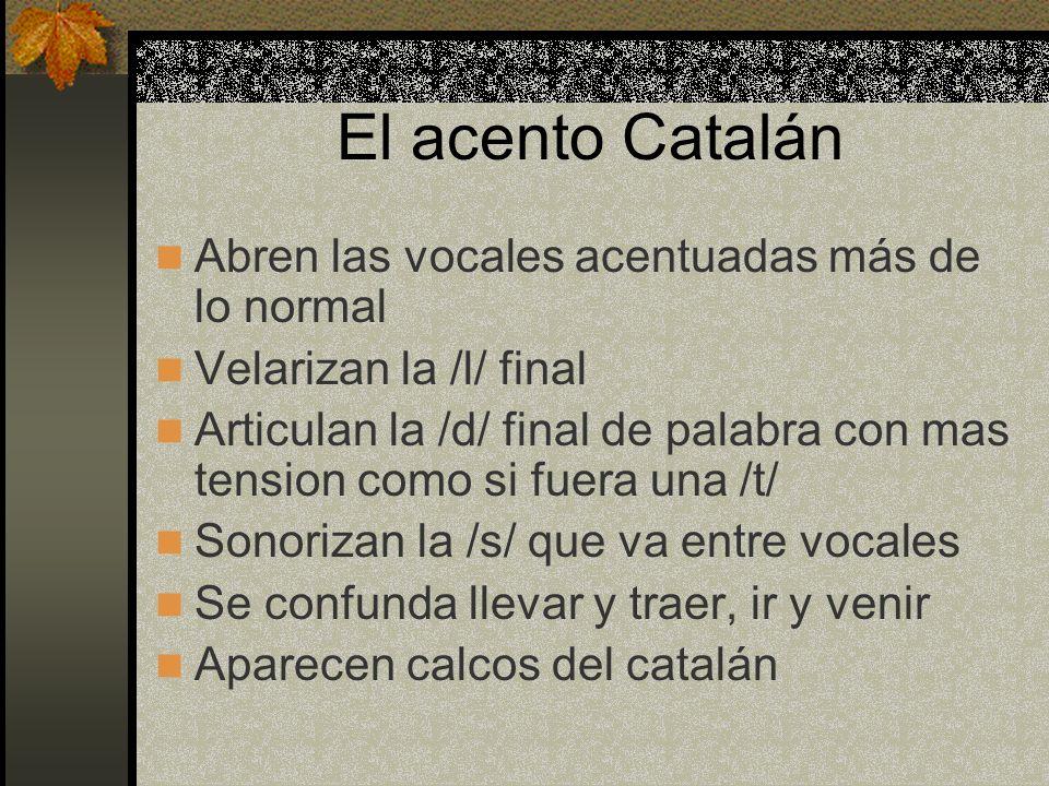 El acento Catalán Abren las vocales acentuadas más de lo normal