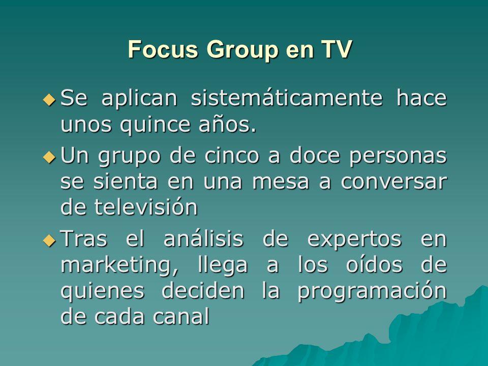 Focus Group en TV Se aplican sistemáticamente hace unos quince años.